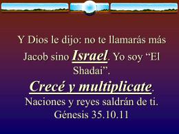 """Y Dios le dijo: no te llamarás más Jacob sino Israel. Yo soy """"El"""