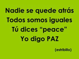 "Nadie se quede atrás Todos somos igual Tú dices ""peace"""