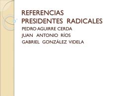 REFERENCIAS PRESIDENTES RADICALES
