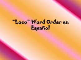 """""""Loco"""" Word Order en Español"""