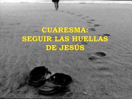 Cuaresma:Seguir las huellas de Jesús