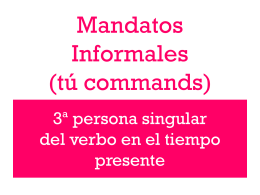 Mandatos Informales (tú commands)