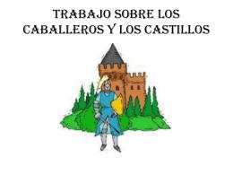 TRABAJO SOBRE LOS CABALLEROS Y LOS CASTILLOS
