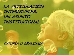 LA ARTICULACIÓN INTERNIVELES: UN ASUNTO INSTITUCIONAL