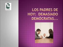 Los padres de hoy: demasiado demócratas