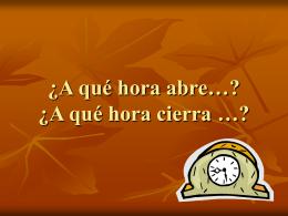 ¿A qué hora abre…? ¿A qué hora cierra …?