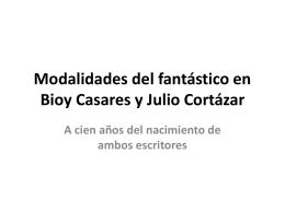 Modalidades del fantástico en Bioy Casares y Julio Cortázar