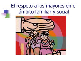 El respeto a los mayores en el ámbito familiar y social