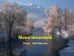 Muere lentamente Poeta: Pablo Neruda