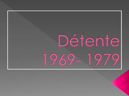 Détente 1960s- 1980s
