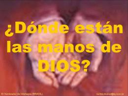 ¿Dónde estarán las manos de DIOS ?