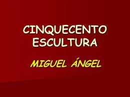 Escultura Cinquecento. Miguel Ángel