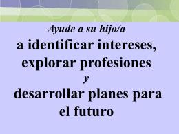 Ayude a su hijo/aa identificar intereses,explorar profesiones