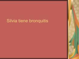 Silvia tiene bronquitis