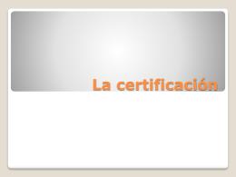 La certificación es un proceso llevado a cabo por una