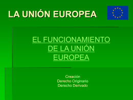 LA UNIÓN EUROPEA: SUS INSTITUCIONES.