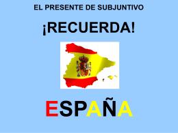 EL PRESENTE DE SUBJUNTIVO ¡RECUERDA! ESPAÑA ES PA ÑA