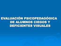 Evaluación psicopedagógica de alumnos ciegos y deficientes visuales