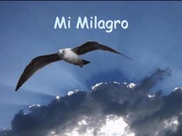 Mi milagro - Presentaciones.org