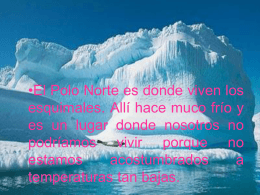 El Polo Norte es donde viven los esquimales. Allí hace muco frío y