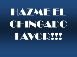 HAZME EL CHINGADO FAVOR!