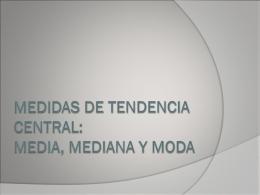 MEDIDAS DE TENDENCIA CENTRAL: MEDIA, MEDIANA Y MODA