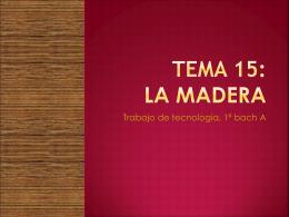 TEMA 15 la madera - tecnologiasconsaburum