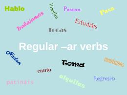 Regular –ar verbs Hablo