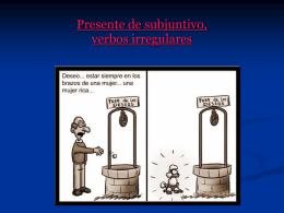 Expresión de deseos Presente de subjuntivo, verbos irregulares