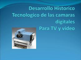 Desarrollo Historico Tecnologico de las camaras digitales