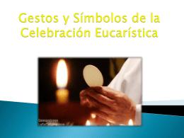 Gestos y Símbolos de la Celebración Eucarística