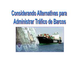 Considerando Alternativas para el Manejo del Trafico de Barcos