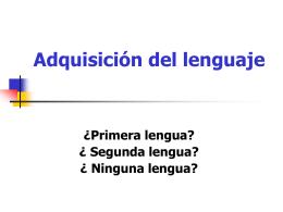 Adquisición del lenguaje ¿Primera lengua?