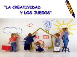 """""""LA CREATIVIDAD Y LOS JUEGOS"""" Fomentando"""