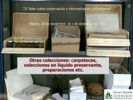 carpotecas, colecciones en líquido preservante, preparaciones etc.