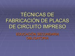 TÉCNICAS DE FABRICACIÓN DE PLACAS DE CIRCUITO IMPRESO