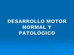 DESARROLLO MOTOR NORMAL Y PATOLÓGICO