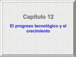 """Capítulo 12: """"El Progreso Tecnológico y el Crecimiento"""""""