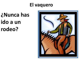 El vaquero ¿Nunca has ido a un rodeo?