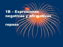 1B – Expresiones negativas y afirmativas repaso