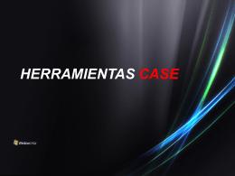 HERRAMIENTAS CASE ¿Que es la Herramienta