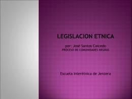 Legislación étnica Jose Santos-PCN
