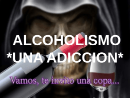 ALCOHOLISMO *UNA ADICCION*