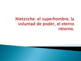 Nietzsche: el superhombre, la voluntad de poder, el eterno retorno.