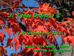 03 de noviembre de 2013 DOMINGO XXXI DEL TIEMPO ORDINARIO