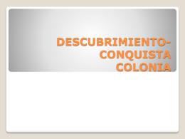 DESCUBRIMIENTO-CONQUISTA COLONIA