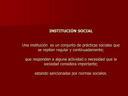 INSTITUCIÓN SOCIAL Una institución es un conjunto de prácticas