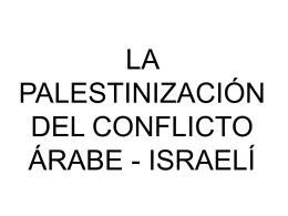 Clase 8 – La Palestinizacion del Conflicto Arabe
