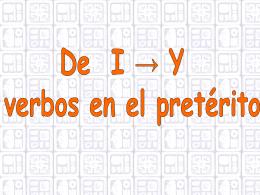 De I → Y verbos en el pretérito.