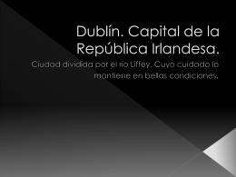 Dublín. Capital de la República Irlandesa.